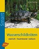 Wasserschildkröten: Exotisch, faszinierend, exklusiv (SMART)