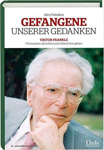 Gefangene unserer Gedanken: Viktor Frankls 7 Prinzipien, die Leben und Arbeit Sinn geben