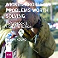 Wicked Problems: Problems Worth Solving: A Handbook & A Call to Action