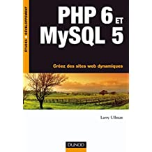 PHP 6 ET MYSQL 5 : APPRENEZ RAPIDEMENT À CRÉER DES SITES WEB DYNAMIQUES