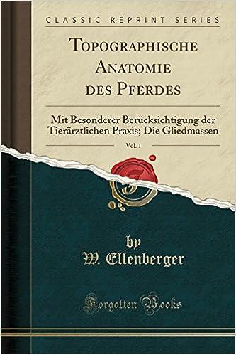Topographische Anatomie des Pferdes, Vol. 1: Mit Besonderer ...