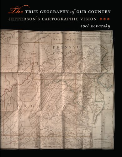 The True Geography of Our Country: Jefferson's Cartographic Vision
