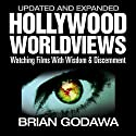 Hollywood Worldviews: Watching Films with Wisdom & Discernment Audiobook by Brian Godawa Narrated by Brian Godawa