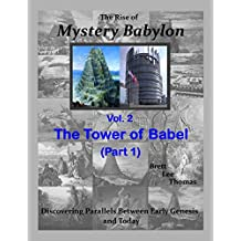 The Rise of Mystery Babylon - The Tower of Babel (Part 1): Discovering Parallels Between Early Genesis and Today (Volume 2)