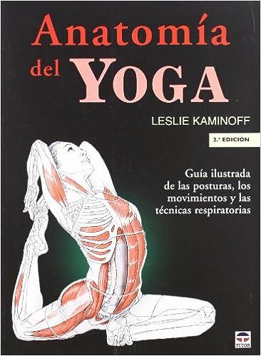 Anatomía del yoga: Amazon.es: Leslie Kaminoff, Amy Matthews ...