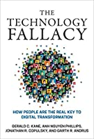 The Technology Fallacy: How People Are the Real Key to Digital Transformation (Management on the Cutting Edge)