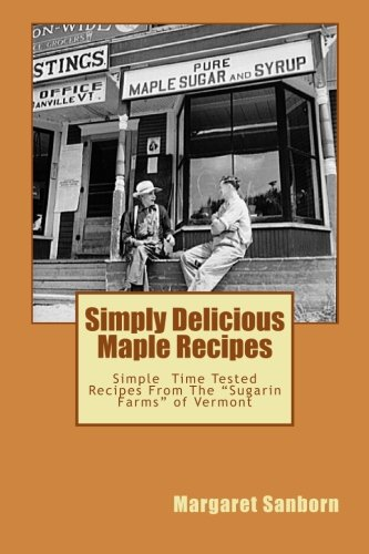 (Simply Delicious Maple Recipes: Simple  Time Tested Recipes From The