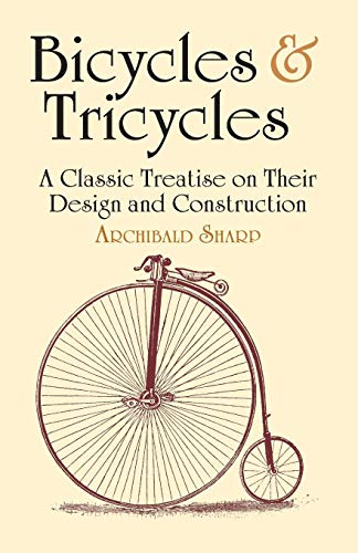 Bicycles & Tricycles: A Classic Treatise on Their Design and Construction (Dover Transportation) (Evolution Of Bicycle The)