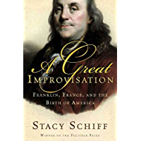 A Great Improvisation: Franklin, France, and the Birth of America (English Edition)