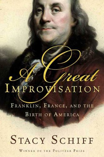 A Great Improvisation: Franklin, France, and the Birth of America (The French Alliance In The Revolutionary War)