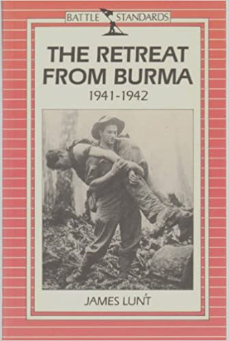 The Retreat from Burma (Battle Standards): Amazon co uk: James Lunt