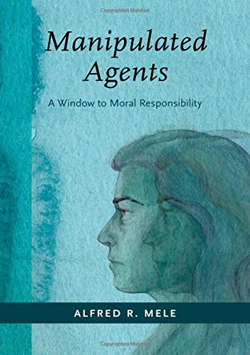 Manipulated Agents: A Window to Moral Responsibility