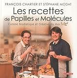 RECETTES DE PAPILLES ET MOLÉCULES (LES) : CUISINE AROMATIQUE ET CRÉATIVE DU DUO MC2