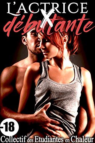 L'Actrice X Débutante (Nouvelle Érotique): [Hard, Première Fois, Tabou, Bad Boy, Alpha Male, Interdit] (French Edition)