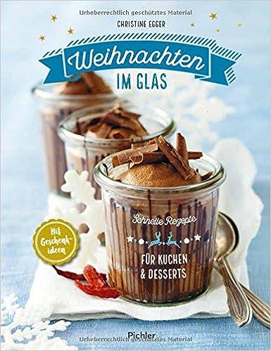 Weihnachten Im Glas Schnelle Rezepte Fur Kuchen Und Desserts