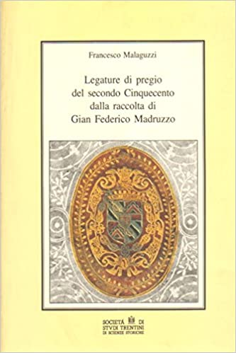 Book Legature di pregio del secondo Cinquecento dalla raccolta di Gian Federico Madruzzo