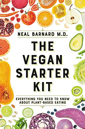 The Vegan Starter Kit: Everything You Need to Know About Plant-Based Eating by Neal D Barnard