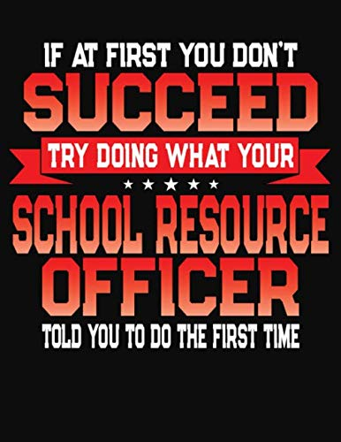 If At First You Don't Succeed Try Doing What Your School Resource Officer Told You To Do The First Time: College Ruled Composition Notebook Journal por J M Skinner