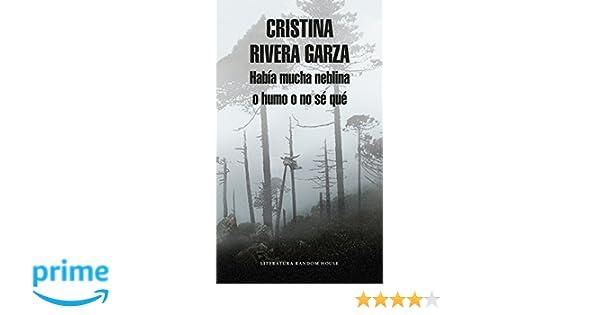 Habia Mucha Neblina O Humo O No Se Que: Caminar Con Juan Rulfo: Amazon.es: Cristina Rivera Garza: Libros