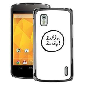 A-type Arte & diseño plástico duro Fundas Cover Cubre Hard Case Cover para LG Nexus 4 E960 (Hello Lovely Text Minimal White Black)