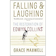 Falling and Laughing: The Restoration of Edwyn Collins by Maxwell, Grace [04 March 2010]