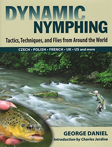 Dynamic Nymphing: Tactics, Techniques, and Flies from Around the World (Best Fishing Rod Setup)