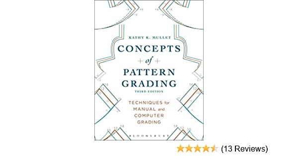 Concepts Of Pattern Grading Techniques For Manual And Computer Grading Mullet Kathy K 9781628922301 Amazon Com Books