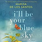 I'll Be Your Blue Sky: A Novel | Marisa de los Santos