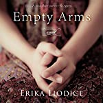 Empty Arms: A Novel | Erika Liodice