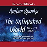 The Unfinished World and Other Stories | Amber Sparks