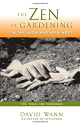 The Zen Of Gardening In the High & Arid West: Tips, Tools, and Techniques by David Wann (2003-04-03)