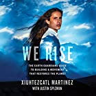 We Rise: The Earth Guardians Guide to Building a Movement That Restores the Planet Hörbuch von Xiuhtezcatl Martinez Gesprochen von: Drew Caiden