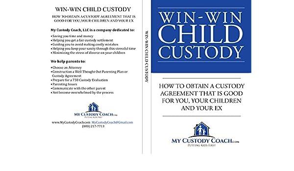 Win Win Child Custody How To Obtain A Custody Agreement That Is