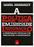 A política em tempos de indignação: A frustração popular e os riscos para a democracia