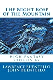 The Night Rose of the Mountain, Lawrence Buentello, 1475067429