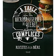 À table avec les microbrasseries du Québec et leurs complices: Recettes à la bière
