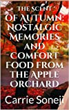 101 autumn recipes - The Scent of Autumn: Nostalgic Memories and Comfort Food from the Apple Orchard