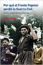 Por qué el Frente Popular perdió la Guerra Civil: Amazon.es: Moa, Pío: Libros