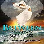 Between: Crossroads Saga | Mary Ting