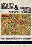 Exploring Cultural Dynamics and Tensions Within Service-Learning, Trae Stewart and Nicole Webster, 1617354643