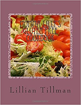 Momma Lilly's Gluten Free Cookbook