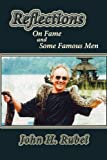 Reflections on Fame and Some Famous Men, John H. Rubel, 0865347360