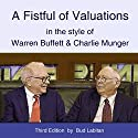 A Fistful of Valuations in the Style of Warren Buffett & Charlie Munger (Third Edition, 2015) Audiobook by Bud Labitan Narrated by Bud Labitan