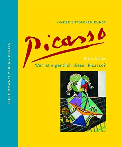 Wer ist eigentlich dieser Picasso? (Kinder entdecken Kunst)