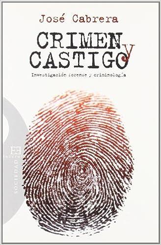 Crimen y castigo: Investigación Forense Y Criminología (Spanish Edition): José Cabrera: 9788499200439: Amazon.com: Books