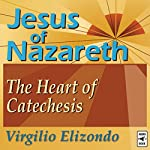 Jesus of Nazareth: The Heart of Catechesis | Virgilio Elizondo