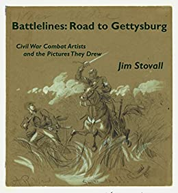 Battlelines: Road to Gettysburg: Civil War Combat Artists and the Pictures They Drew by [Stovall, Jim]