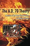 The A. D. 70 Theory : A Review of the Max King Doctrine, Jackson, Wayne, 1932723048
