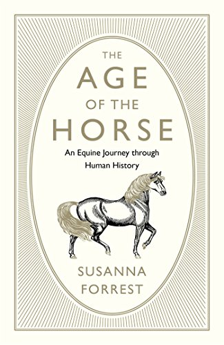 The Age of the Horse: An Equine Journey through Human History by [Forrest, Susanna]