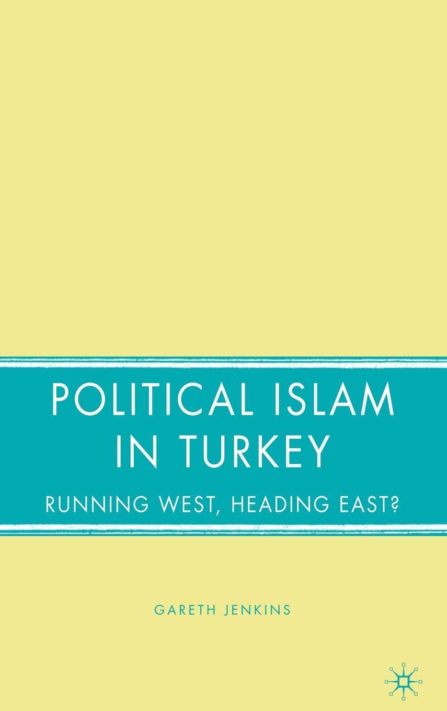 Political Islam in Turkey: Running West, Heading East?: G